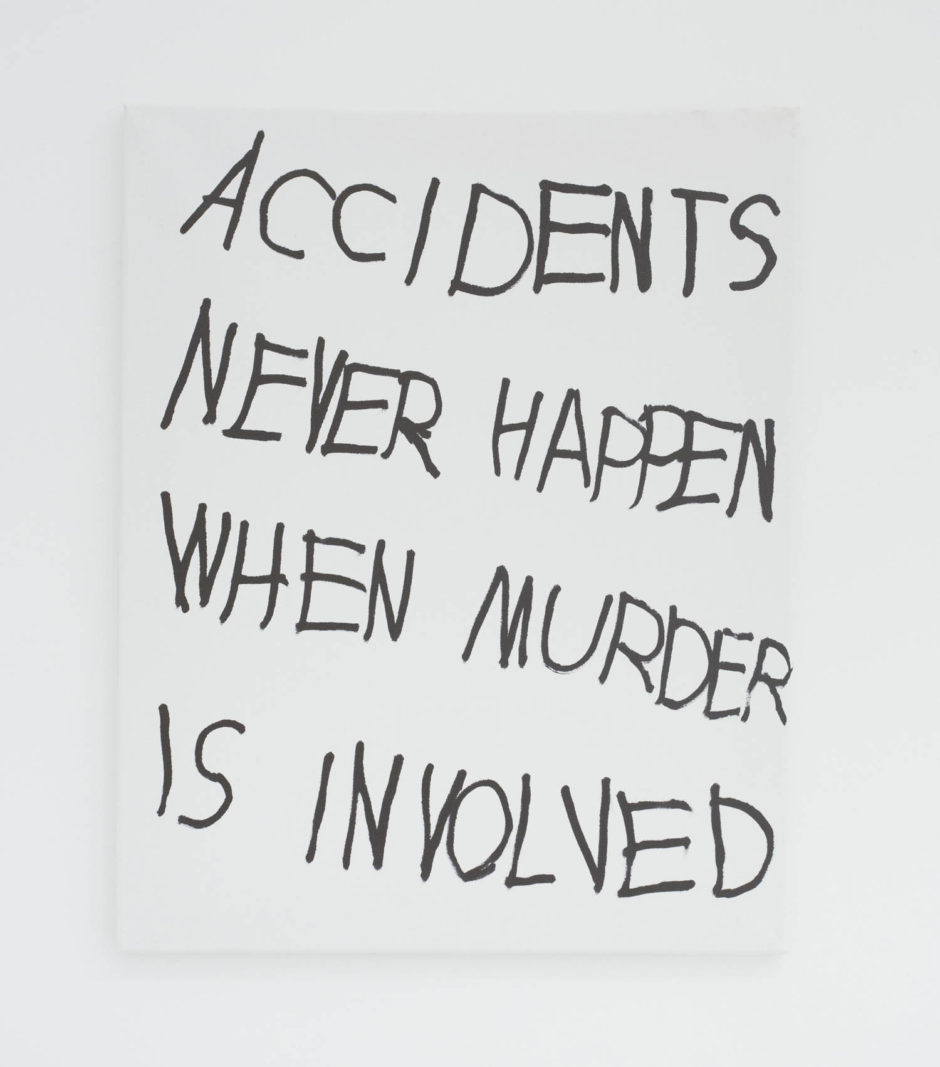 """ACCIDENTS NEVER HAPPEN WHEN MURDER IS INVOLVED"", 2016, ink on canvas, 20 x 16 inches, 50.8 x 40.6 cm"