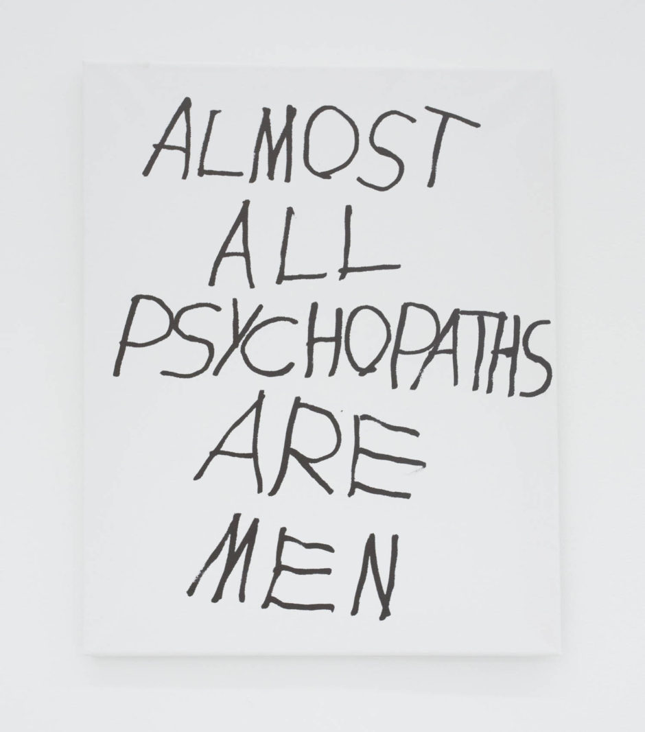 """ALMOST ALL PSYCHOPATHS ARE MEN"", 2016, ink on canvas, 20 x 16 inches, 50.8 x 40.6 cm"