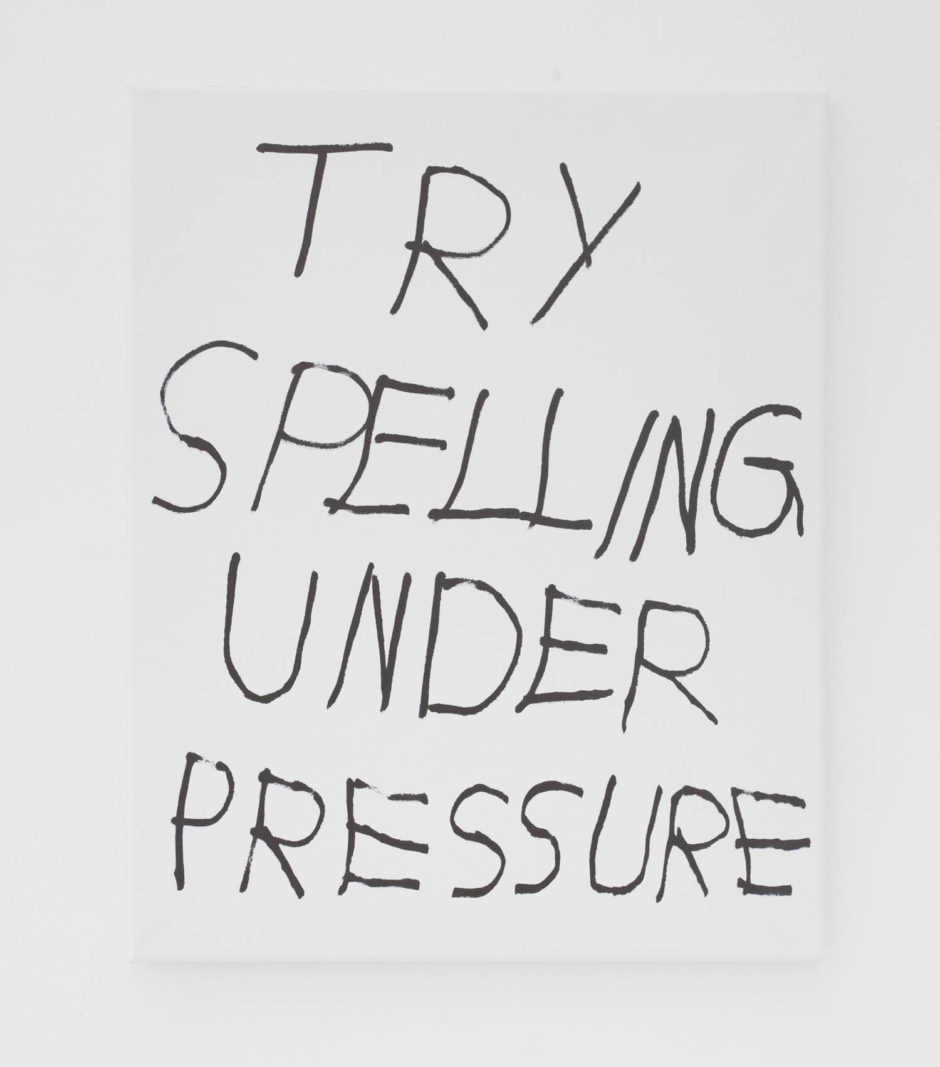 TRY SPELLING UNDER PRESSURE, 2016, Ink on canvas, 20 × 16 in, 50.8 × 40.6 cm
