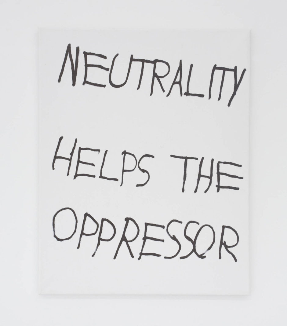 """NEUTRALITY HELPS THE OPPRESSOR"", 2016, ink on canvas, 20 x 16 inches, 50.8 x 40.6 cm"
